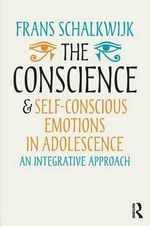 The Conscience and Self-Conscious Emotions in Adolescence : An integrative approach - Frans Schalkwijk