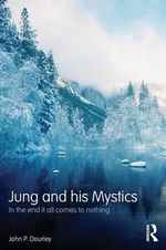 Jung and his Mystics : In the End it all Comes to Nothing - John P. Dourley