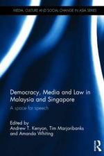 Democracy, Media and Law in Malaysia and Singapore : A Space for Speech