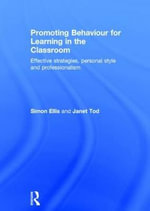 Promoting Behaviour for Learning in the Classroom : Effective strategies, personal style and professionalism - Simon Ellis