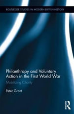 Philanthropy and Voluntary Action in the First World War : Mobilizing Charity - Peter Grant