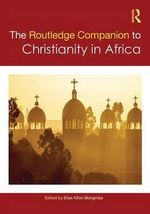 Routledge Companion to Christianity in Africa : Routledge Religion Companions