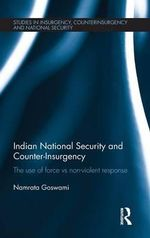 Indian National Security and Counter-Insurgency : The Use of Force vs Non-Violent Response - Namrata Goswami