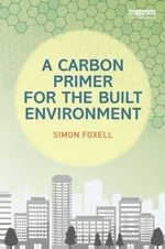 A Carbon Primer for the Built Environment - Simon Foxell