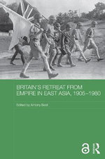Britain's Retreat from Empire in East Asia, 1905-1980 : Routledge Studies in the Modern History of Asia