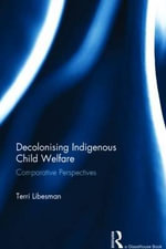 Decolonising Indigenous Child Welfare : Comparative Perspectives - Terri Libesman