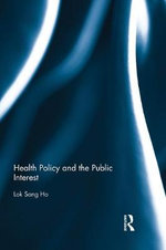 Health Policy and the Public Interest - Lok-sang Ho