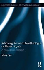 Reframing the Intercultural Dialogue on Human Rights : A Philosophical Approach - Jeffrey Flynn