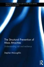 The Structural Prevention of Mass Atrocities : Understanding Risk and Resilience - Stephen McLoughlin