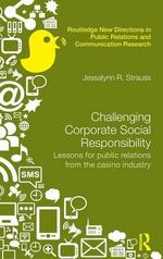 Challenging Corporate Social Responsibility : Lessons for Public Relations from the Casino Industry - Jessalynn R. Strauss