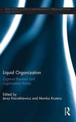 Liquid Organization : Zygmunt Bauman and Organization Theory