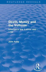 Death, Money and the Vultures : Inheritance and Avarice 1660-1750 - John Addy