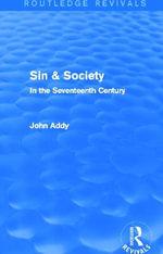 Sin & Society : In the Seventeenth Century - John Addy