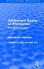 Treitschke's Origins of Prussianism : The Teutonic Knights - Heinrich Von Treitschke