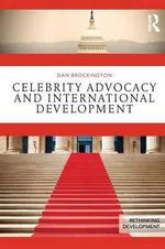 Celebrity Advocacy and International Development - Dan Brockington