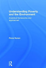 Understanding Poverty and the Environment : Analytical Frameworks & Approaches - Fiona Nunan