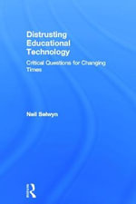 Distrusting Educational Technology : Critical Questions for Changing Times - Neil Selwyn