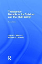 Therapeutic Metaphors for Children and the Child Within - Joyce C. Mills