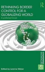 Rethinking Border Control for a Globalizing World : A Preferred Future