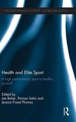 Health and Elite Sport : Is High Performance Sport a Healthy Pursuit?