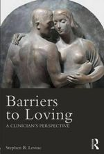 Barriers to Loving : A Clinician's Perspective - Stephen B. Levine