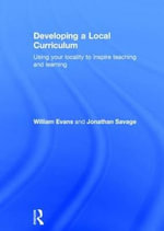 A Developing a Local Curriculum : Using Your Locality to Inspire Teaching and Learning - Jonathan Savage