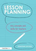 Lesson Planning : Key concepts and skills for teachers - Jonathan Savage