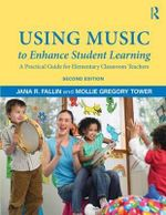 Using Music to Enhance Student Learning : A Practical Guide for Elementary Classroom Teachers - Jana Fallin