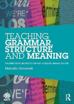 Teaching Grammar, Structure and Meaning : Exploring Theory and Practice for Post 16 English Language Teachers - Marcello Giovanelli