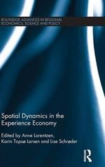 Spatial Dynamics of the Experience Economy : Routledge Advances in Regional Economics, Science and Policy