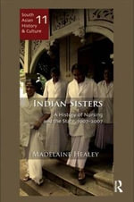 Indian Sisters : A History of Nursing Leadership and the State, 1907-2007 - Madelaine  Healey