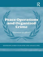 Peace Operations and Organized Crime : Enemies or Allies?
