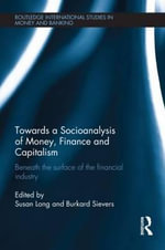 Towards a Socioanalysis of Money, Finance and Capitalism : Beneath the Surface of the Financial Industry - Susan Long