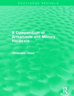 Compendium of Armaments and Military Hardware - Christopher Chant