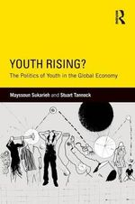 Youth Rising? : The Politics of Youth in the Global Economy - Mayssoun Sukarieh