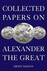 Collected Papers on Alexander the Great : Woodrow Wilson's Secret Plan for Peace - Ernst Badian