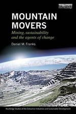 Mountain Movers : Mining, Sustainability and the Agents of Change - Daniel M Franks