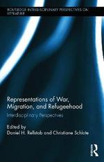 Representations of War, Migration, and Refugeehood : Interdisciplinary Perspectives