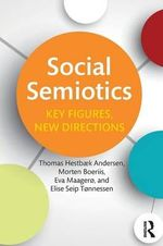 Social Semiotics : Key Figures, New Directions - Thomas Hestbaek Andersen