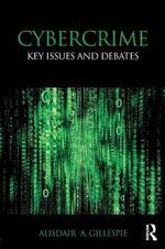 Cybercrime : Key Issues and Debates - Alisdair A. Gillespie