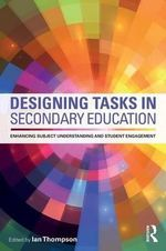 Designing Tasks in Secondary Education : Enhancing subject understanding and student engagement