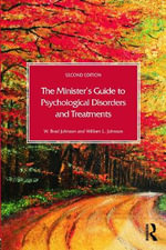 The Minister's Guide to Psychological Disorders and Treatments - W.Brad Johnson