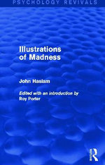 Illustrations of Madness (Psychology Revivals) : Collective, Qualitative and Cultural-Sensitive Pro... - John Haslam
