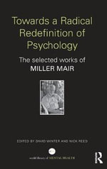 Towards a Radical Redefinition of Psychology : The selected works of Miller Mair - Miller Mair