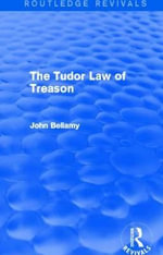 The Tudor Law of Treason : An Introduction - John Bellamy