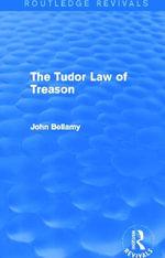 The Tudor Law of Treason : An Introduction - John Bellamy