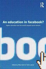 An Education in Facebook? : Higher Education and the World's Largest Social Network