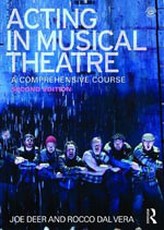 Acting in Musical Theatre : A Comprehensive Course - Joe Deer