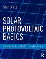 Solar Photovoltaic Basics : A Study Guide for the NABCEP Entry Level Exam - Sean White