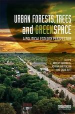 Urban Forests, Trees and Greenspace : A Political Ecology Perspective